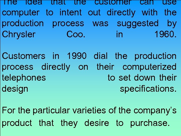 The idea that the customer can use computer to intent out directly with the