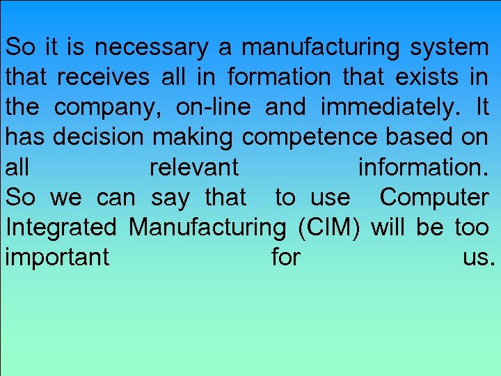 So it is necessary a manufacturing system that receives all in formation that exists