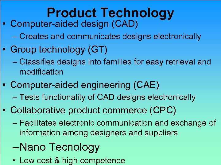Product Technology • Computer-aided design (CAD) – Creates and communicates designs electronically • Group