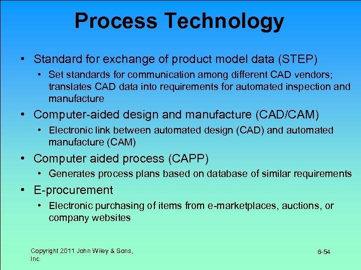 Process Technology • Standard for exchange of product model data (STEP) • Set standards