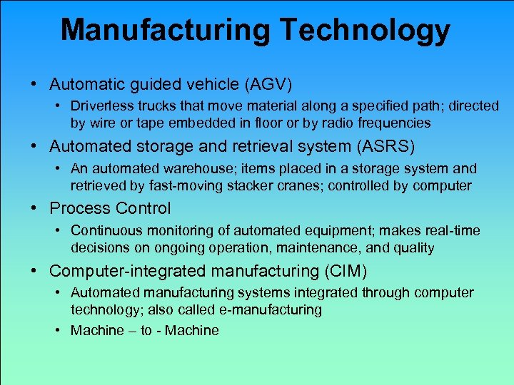 Manufacturing Technology • Automatic guided vehicle (AGV) • Driverless trucks that move material along