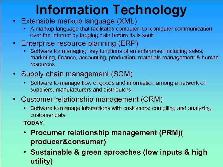 Information Technology • Extensible markup language (XML) • A markup language that facilitates computer–to–computer