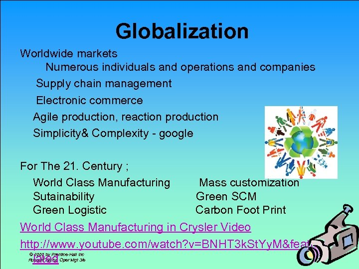 Globalization Worldwide markets Numerous individuals and operations and companies Supply chain management Electronic commerce