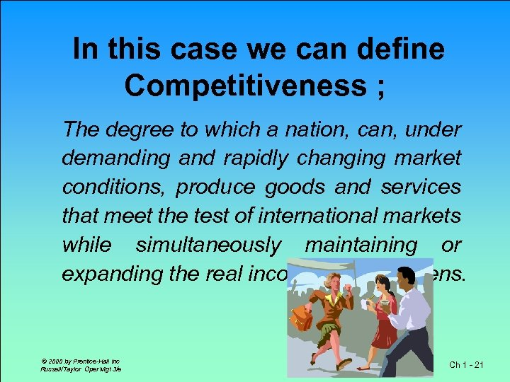 In this case we can define Competitiveness ; The degree to which a