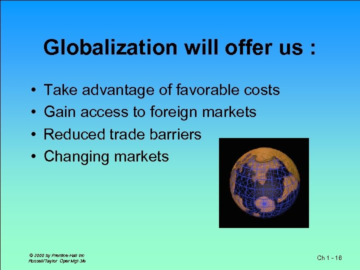 Globalization will offer us : • • Take advantage of favorable costs Gain access