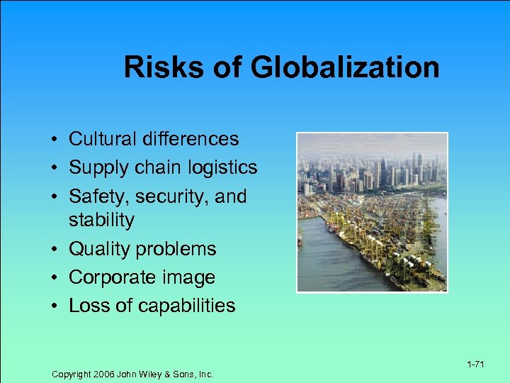 Risks of Globalization • Cultural differences • Supply chain logistics • Safety, security, and