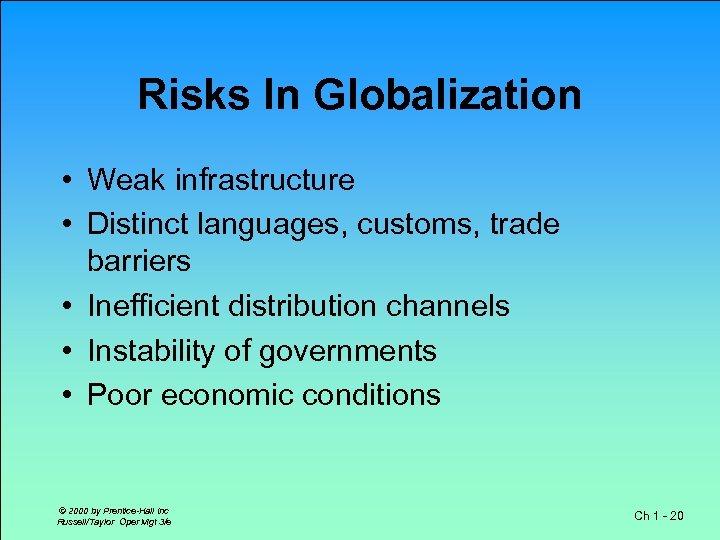 Risks In Globalization • Weak infrastructure • Distinct languages, customs, trade barriers • Inefficient