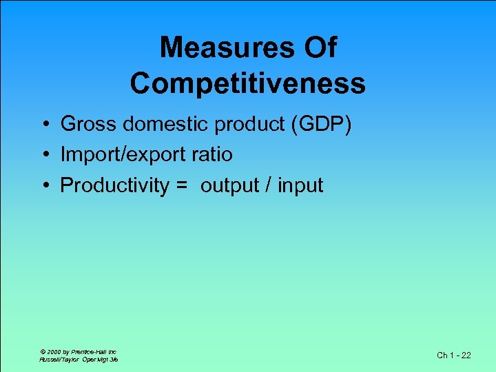 Measures Of Competitiveness • Gross domestic product (GDP) • Import/export ratio • Productivity =