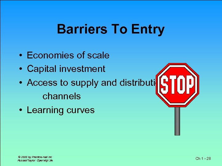 Barriers To Entry • Economies of scale • Capital investment • Access to supply