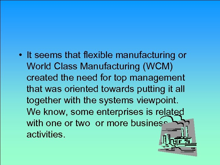 • It seems that flexible manufacturing or World Class Manufacturing (WCM) created the