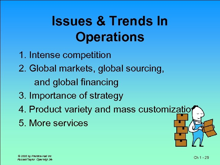 Issues & Trends In Operations 1. Intense competition 2. Global markets, global sourcing, and