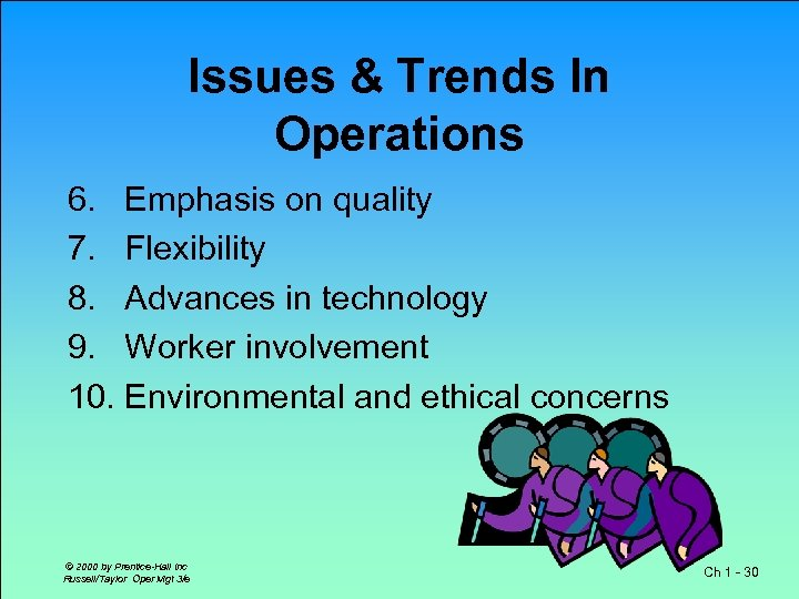 Issues & Trends In Operations 6. Emphasis on quality 7. Flexibility 8. Advances in