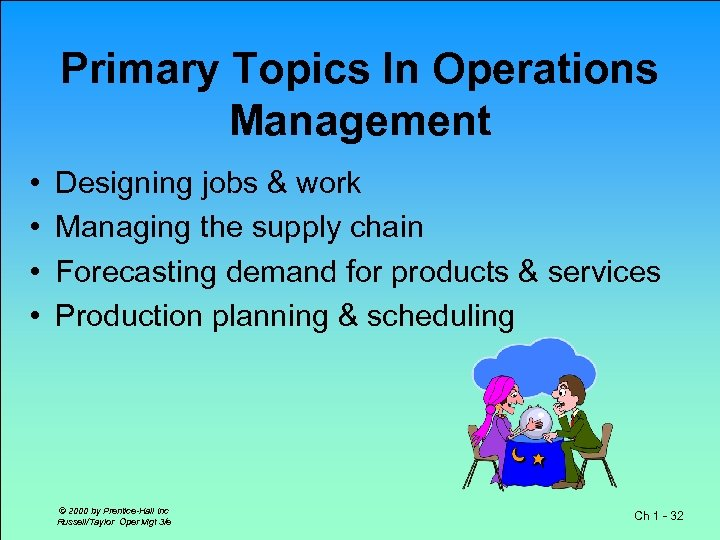 Primary Topics In Operations Management • • Designing jobs & work Managing the supply