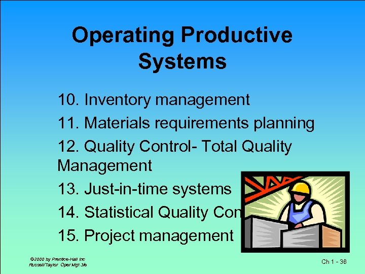 Operating Productive Systems 10. Inventory management 11. Materials requirements planning 12. Quality Control- Total