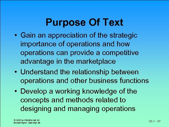 Purpose Of Text • Gain an appreciation of the strategic importance of operations and