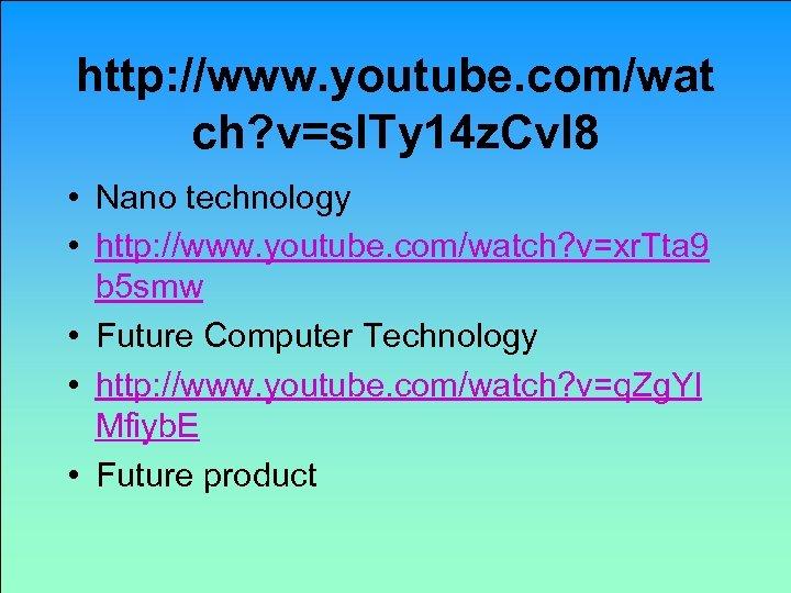 http: //www. youtube. com/wat ch? v=s. ITy 14 z. Cv. I 8 • Nano