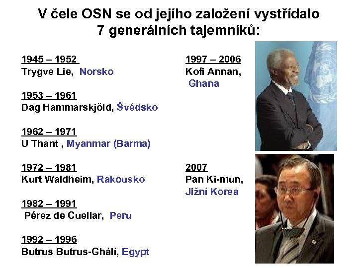 V čele OSN se od jejího založení vystřídalo 7 generálních tajemníků: 1945 – 1952