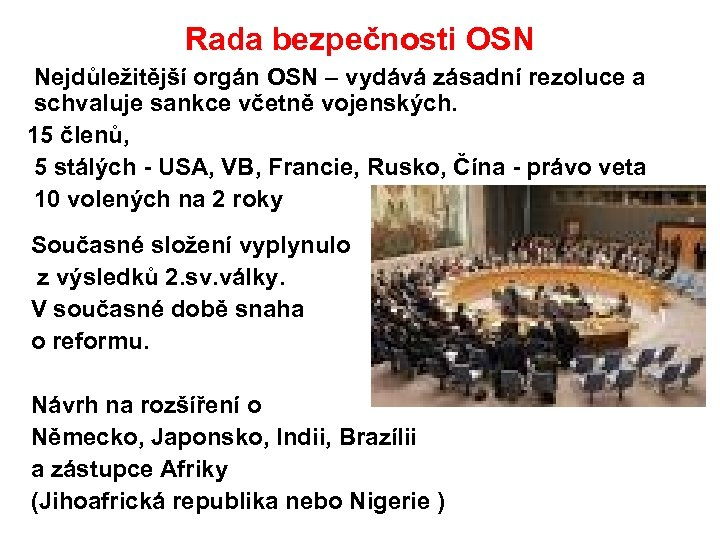 Rada bezpečnosti OSN Nejdůležitější orgán OSN – vydává zásadní rezoluce a schvaluje sankce včetně