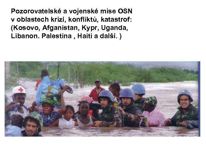 Pozorovatelské a vojenské mise OSN v oblastech krizí, konfliktů, katastrof: (Kosovo, Afganistan, Kypr, Uganda,