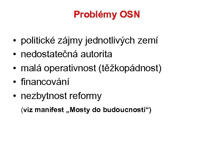 Problémy OSN • politické zájmy jednotlivých zemí • nedostatečná autorita • malá operativnost (těžkopádnost)