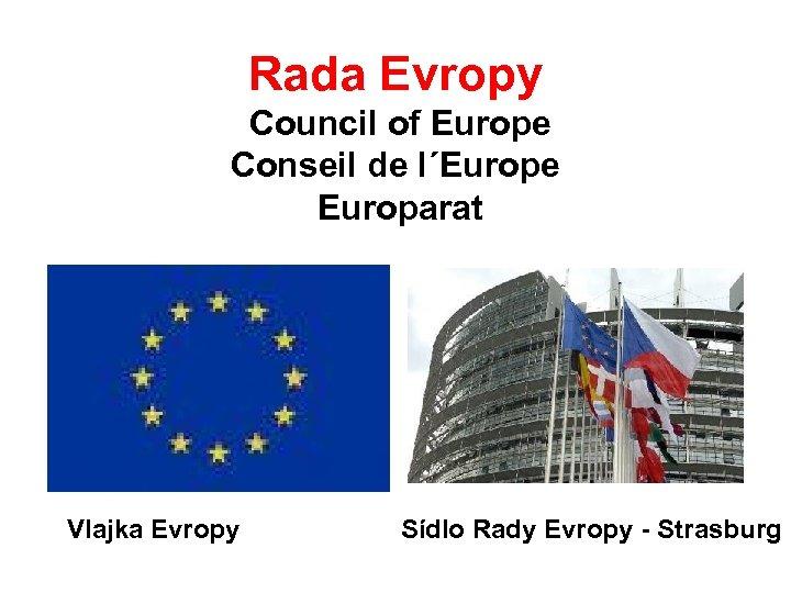 Rada Evropy Council of Europe Conseil de l´Europe Europarat Vlajka Evropy Sídlo Rady Evropy