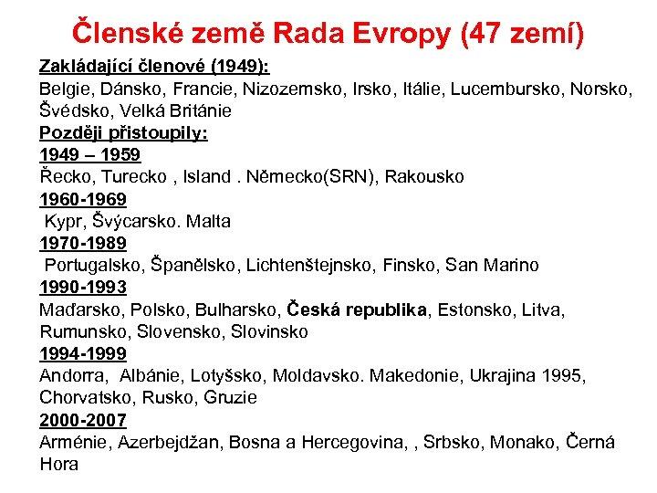 Členské země Rada Evropy (47 zemí) Zakládající členové (1949): Belgie, Dánsko, Francie, Nizozemsko, Irsko,
