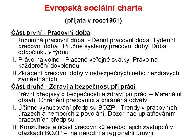 Evropská sociální charta (přijata v roce 1961) Část první - Pracovní doba I. Rozumná