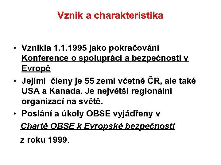 Vznik a charakteristika • Vznikla 1. 1. 1995 jako pokračování Konference o spolupráci a