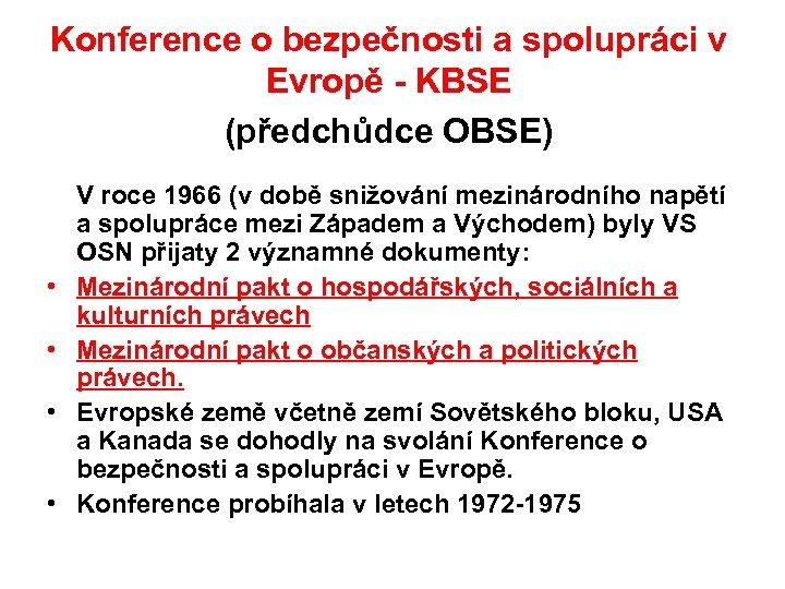 Konference o bezpečnosti a spolupráci v Evropě - KBSE (předchůdce OBSE) V roce 1966
