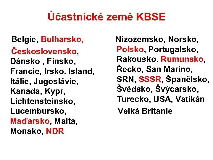 Účastnické země KBSE Belgie, Bulharsko, Československo, Dánsko , Finsko, Francie, Irsko. Island, Itálie, Jugoslávie,