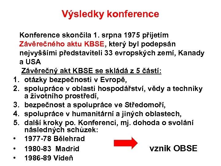 Výsledky konference Konference skončila 1. srpna 1975 přijetím Závěrečného aktu KBSE, který byl podepsán
