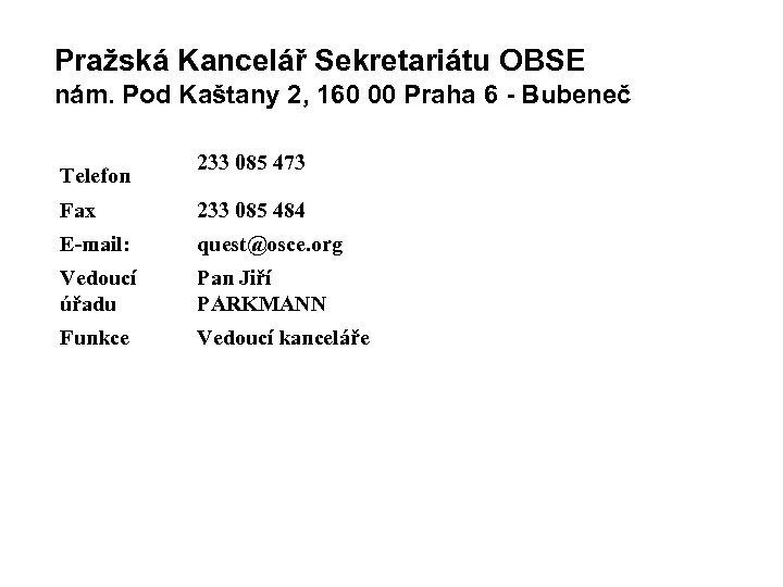 Pražská Kancelář Sekretariátu OBSE nám. Pod Kaštany 2, 160 00 Praha 6 - Bubeneč