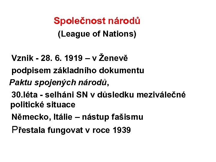 Společnost národů (League of Nations) Vznik - 28. 6. 1919 – v Ženevě podpisem