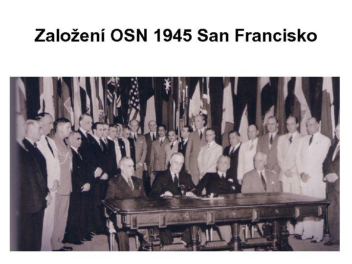 Založení OSN 1945 San Francisko