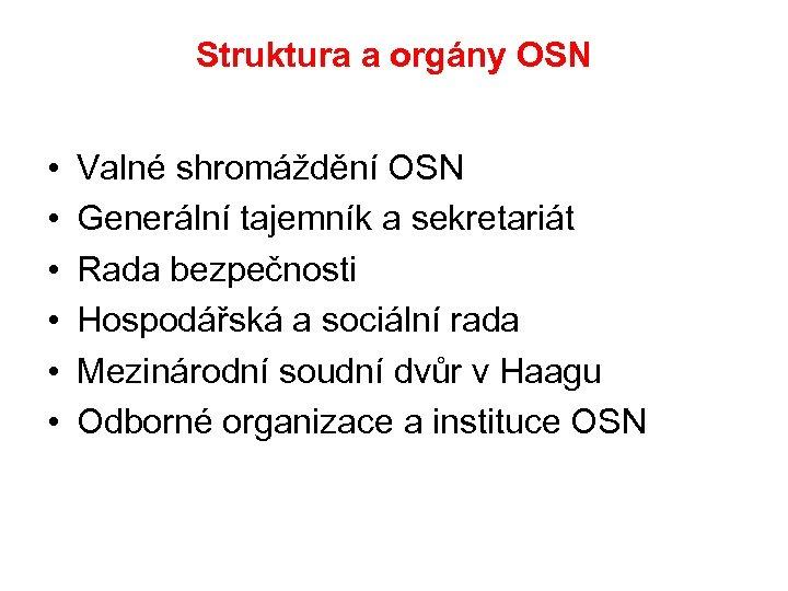 Struktura a orgány OSN • • • Valné shromáždění OSN Generální tajemník a sekretariát