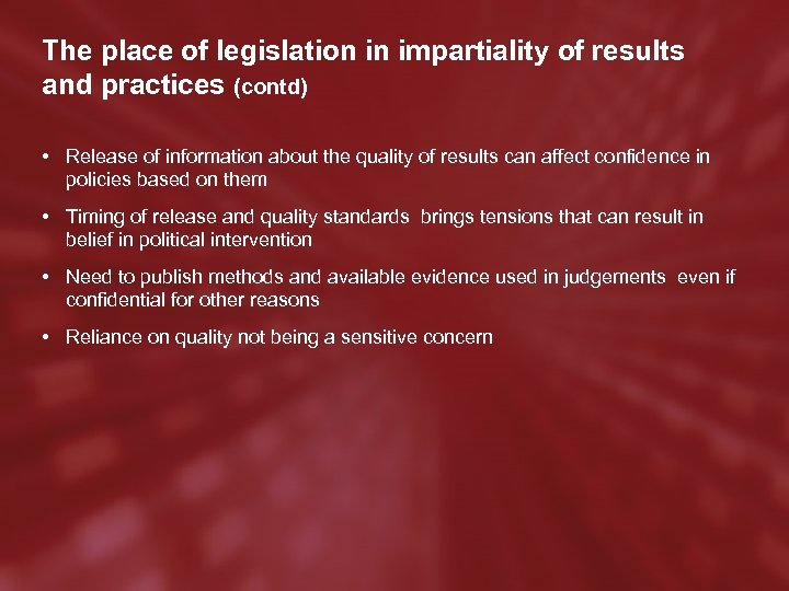 The place of legislation in impartiality of results and practices (contd) • Release of