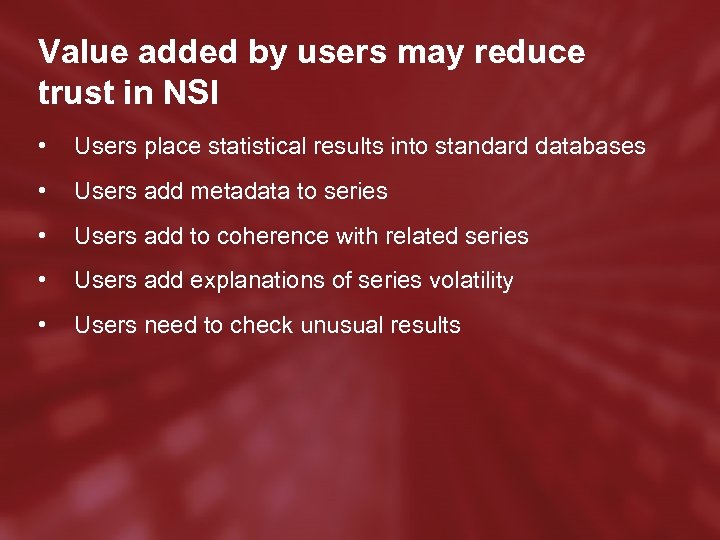 Value added by users may reduce trust in NSI • Users place statistical results
