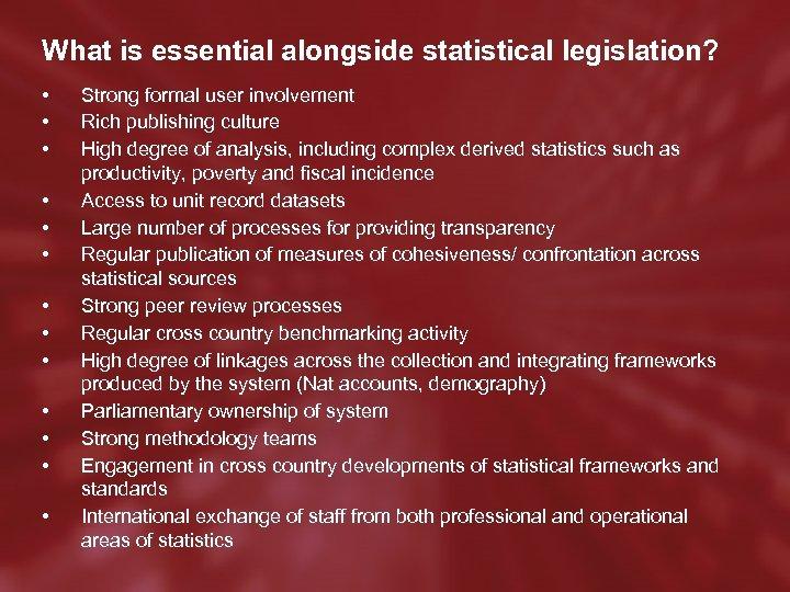 What is essential alongside statistical legislation? • • • • Strong formal user involvement
