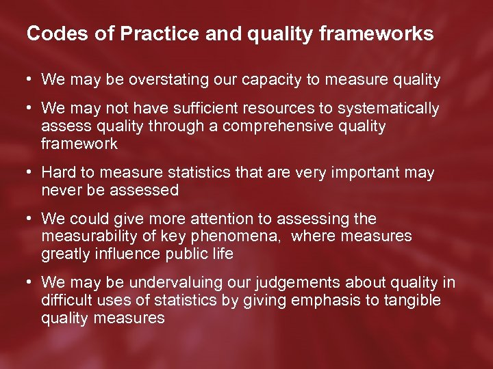 Codes of Practice and quality frameworks • We may be overstating our capacity to
