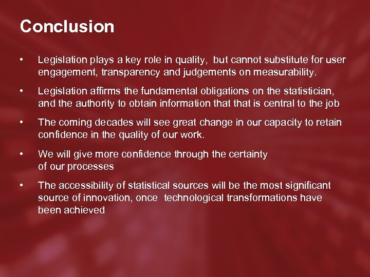 Conclusion • Legislation plays a key role in quality, but cannot substitute for user