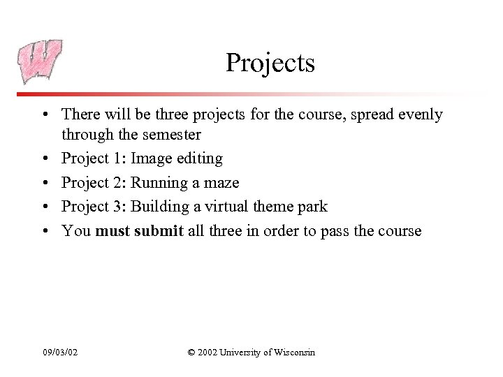 Projects • There will be three projects for the course, spread evenly through the