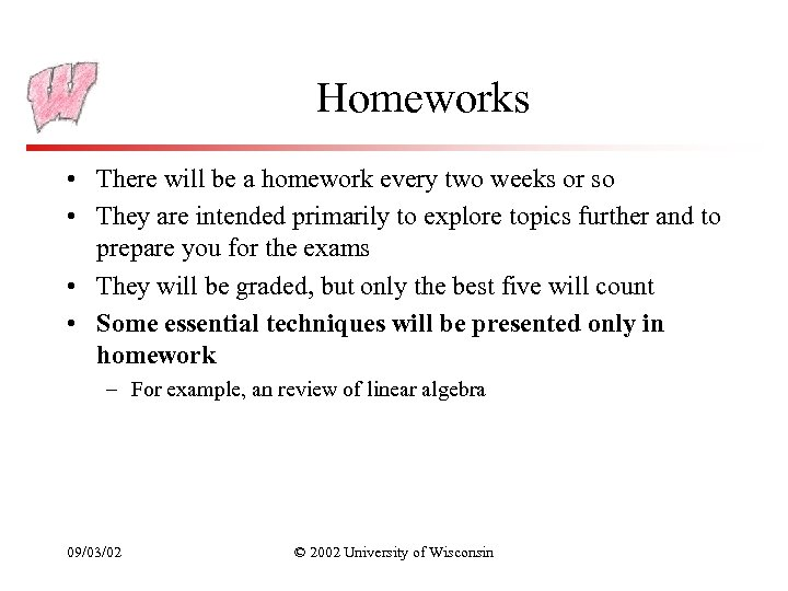 Homeworks • There will be a homework every two weeks or so • They