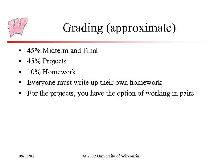 Grading (approximate) • • • 45% Midterm and Final 45% Projects 10% Homework Everyone