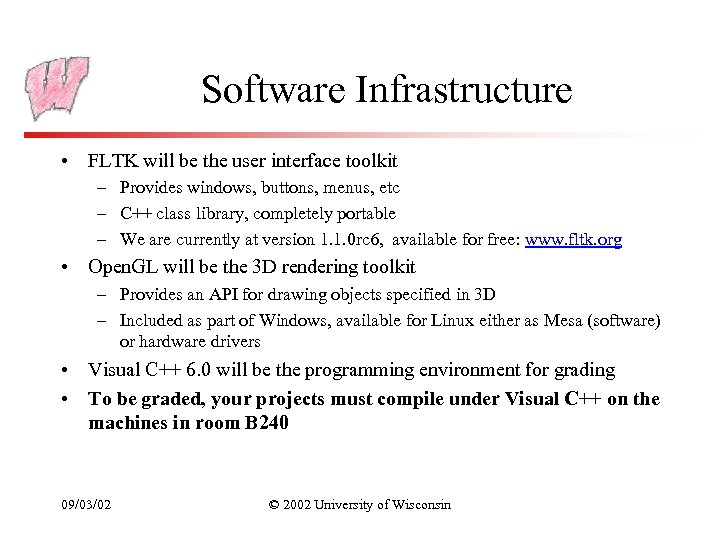 Software Infrastructure • FLTK will be the user interface toolkit – Provides windows, buttons,