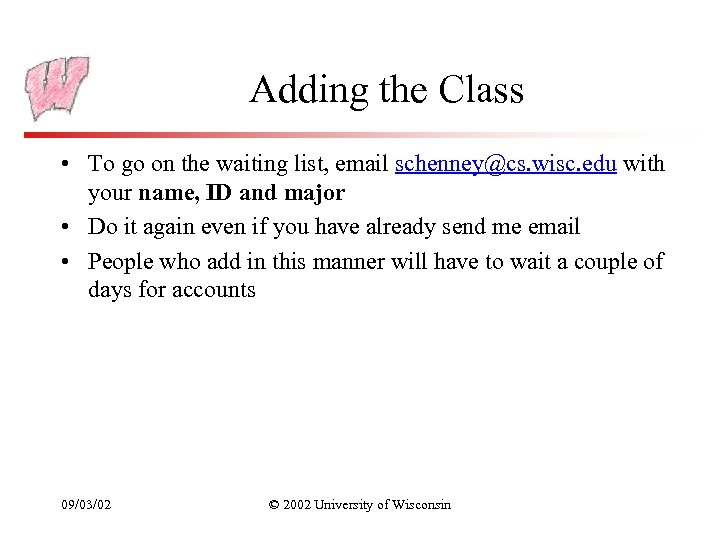 Adding the Class • To go on the waiting list, email schenney@cs. wisc. edu