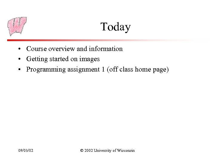Today • Course overview and information • Getting started on images • Programming assignment
