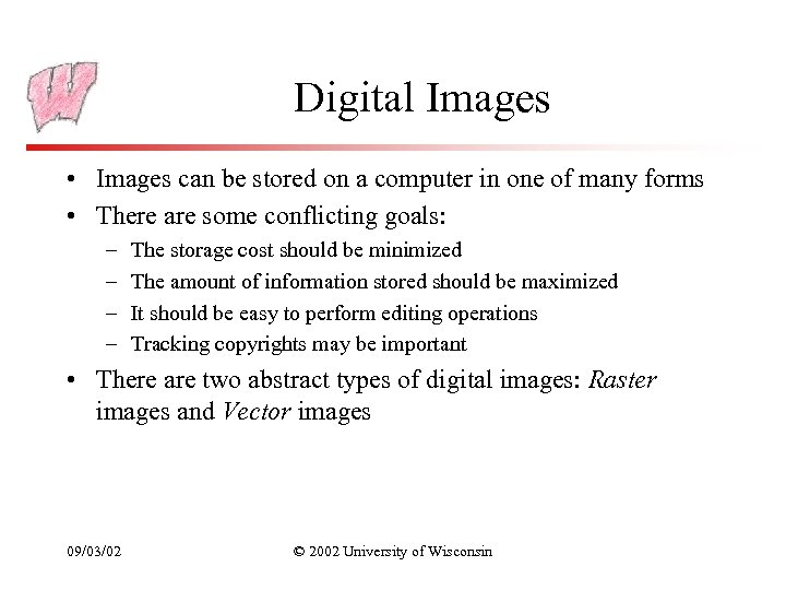 Digital Images • Images can be stored on a computer in one of many