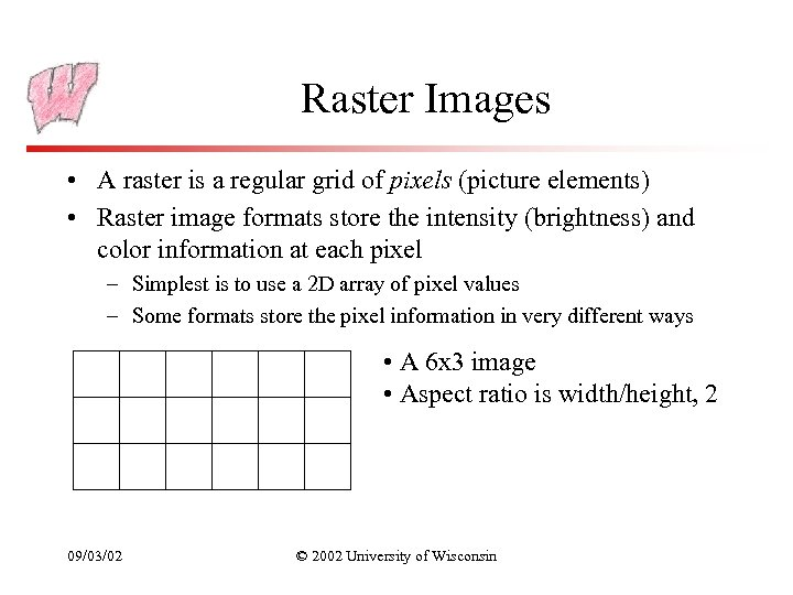 Raster Images • A raster is a regular grid of pixels (picture elements) •