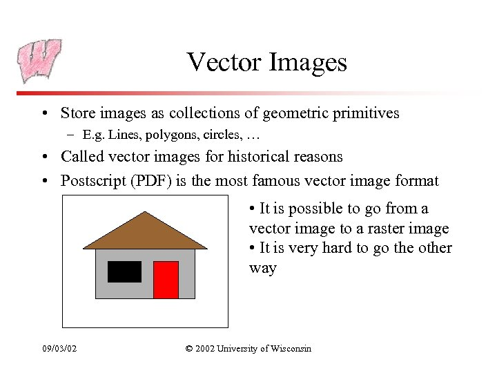Vector Images • Store images as collections of geometric primitives – E. g. Lines,