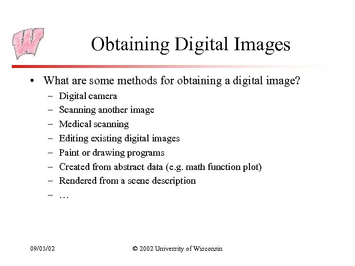 Obtaining Digital Images • What are some methods for obtaining a digital image? –